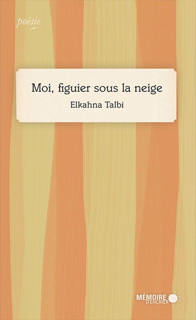book cover of Moi, figuier sous la neige by Elkahna Talbi Queen KA